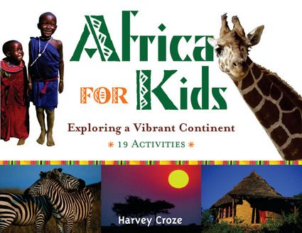 Africa for Kids: Exploring a Vibrant Continent with 19 Activities, by Harvey Croze