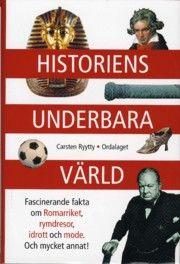 Historiens underbara värld : fascinerande fakta om Romariket, rymdresor, idrott och mode - och mycket annat