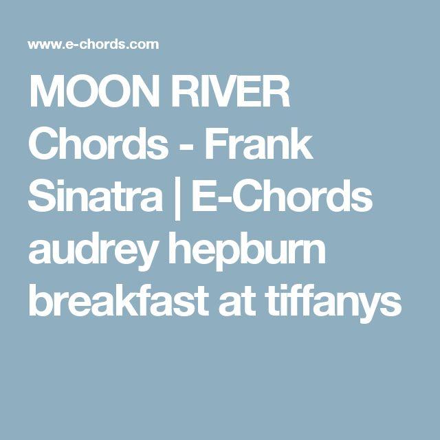 MOON RIVER Chords - Frank Sinatra | E-Chords audrey hepburn breakfast at tiffanys