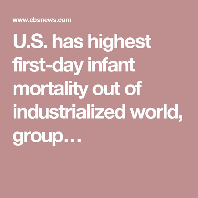 U.S. has highest first-day infant mortality out of industrialized world, group…