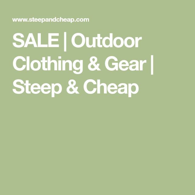 SALE | Outdoor Clothing & Gear | Steep & Cheap