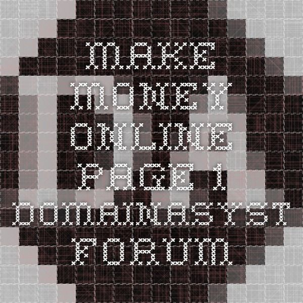 Make Money Online - page 1 - DomainAsyst forum