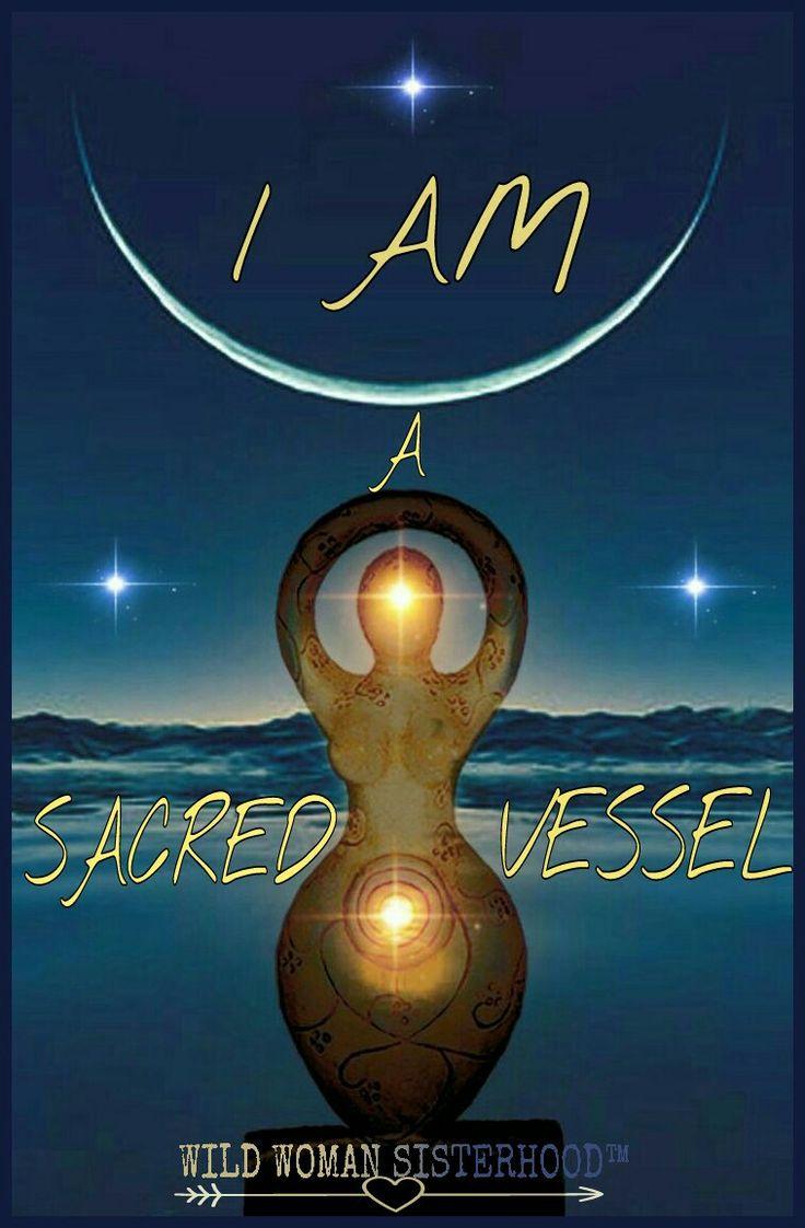 I Am A Sacred Vessel ~⚜~ WILD WOMAN SISTERHOOD™ #wildwomansisterhood #womanoftheearth #goddess