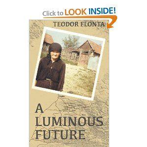 A Luminous Future: Growing up in Transylvania in the Shadow of Communism: Teodor Flonta: 9781470122355: Amazon.com: Books
