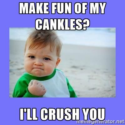 Make fun of my cankles? I'll crush you - Baby fist | Meme Generator