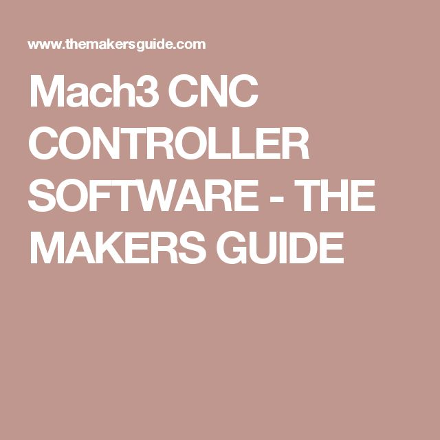 Mach3 CNC CONTROLLER SOFTWARE - THE MAKERS GUIDE