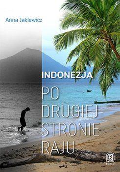 Indonezja. Po drugiej stronie raju-Jaklewicz Anna