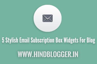 Is article par ham sapse Top 5 Best #Email #Subscription Box #Widgets Share kia hain. In widgets ko ap badi asani se apne blog main laga sakte hain. http://www.hindblogger.in/2016/08/5-best-email-subscription-box-widgets.html