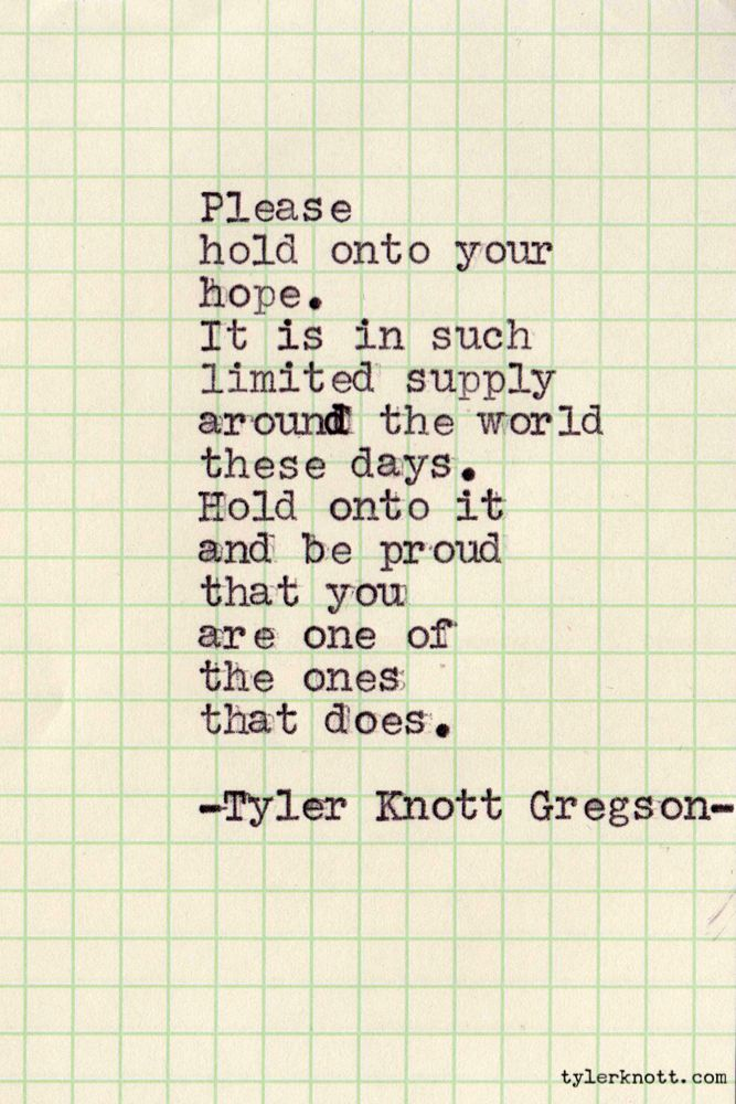 Hold on to hope, Tyler Knott gregson