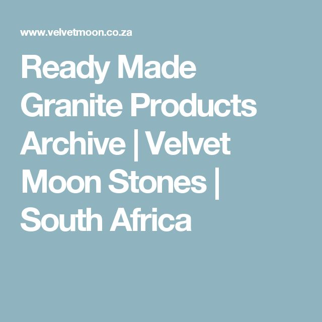 Ready Made Granite Products Archive | Velvet Moon Stones | South Africa