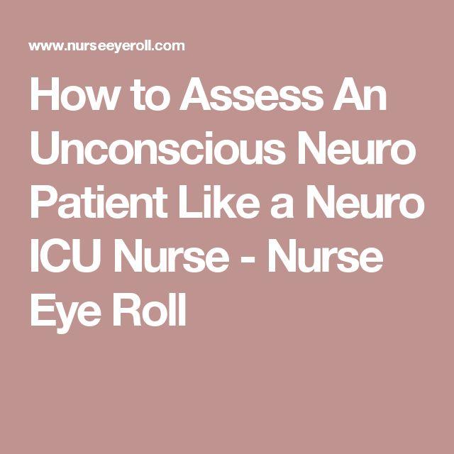 How to Assess An Unconscious Neuro Patient Like a Neuro ICU Nurse - Nurse Eye Roll