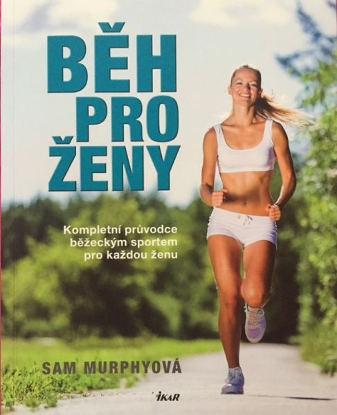 Běh pro ženy. Kompletní průvodce běžeckým sportem pro každou ženu