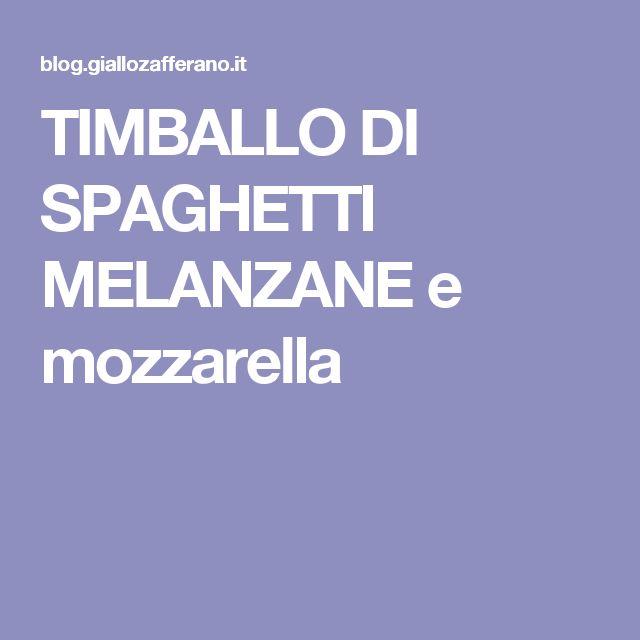 TIMBALLO DI SPAGHETTI MELANZANE e mozzarella