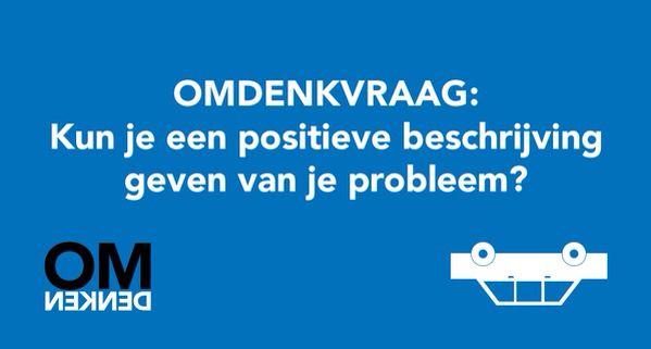Omdenkvraag: kun je een positieve beschrijving geven van je probleem?