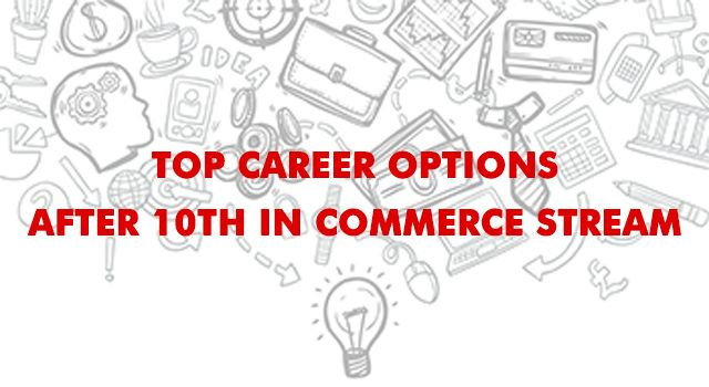 Commerce is amongst the popular streams even today. No denying this fact. It also offers you with a number of career options after 10th . Which are these?  Well, for those interested, we will try to explore them in this blog related to career guidance tips.