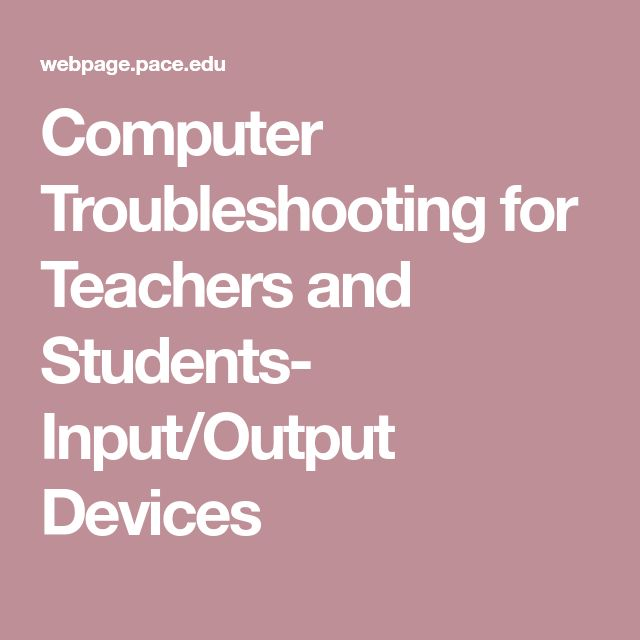 Computer Troubleshooting for Teachers and Students- Input/Output Devices