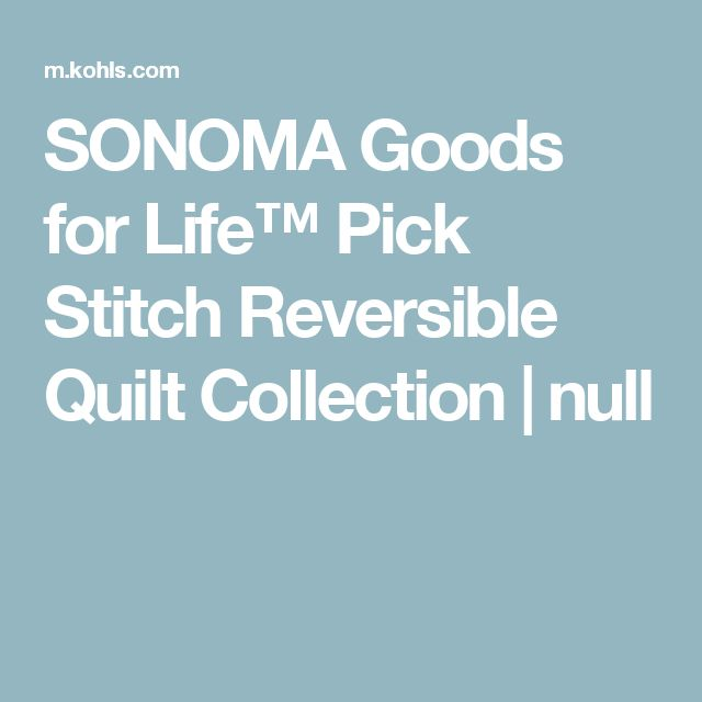 SONOMA Goods for Life™ Pick Stitch Reversible Quilt Collection | null