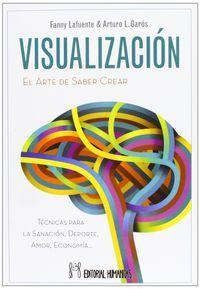 Visualizacion - El Arte De Saber Crear. Fanny  Lafuente  /  Arturo L.  Garos. Comprar