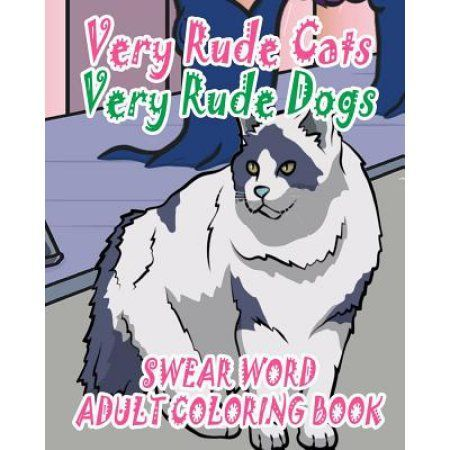 Swear Word Adult Coloring Book: Very Rude Cats & Very Rude Dogs
