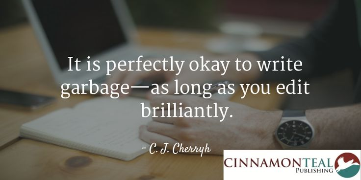 It is perfectly okay to write garbage—as long as you edit brilliantly. – C. J. Cherryh #Quote