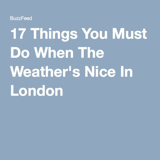 17 Things You Must Do When The Weather's Nice In London