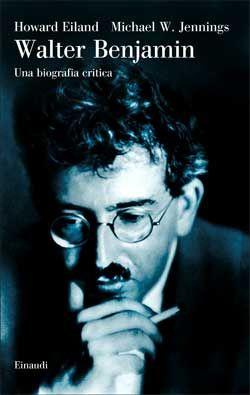 Howard Eiland, Michael W. Jennings - Walter Benjamin. Una biografia critica - DISPONIBILE ANCHE IN EBOOK