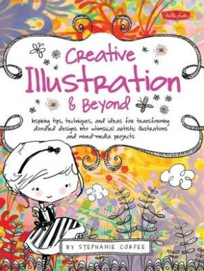 Creative... and Beyond: Inspiring Tips, Techniques, and Ideas for Transforming Doodled Designs into Whimsical Artistic Illustrations and Mix...