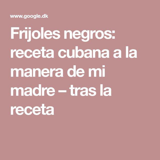 Frijoles negros: receta cubana a la manera de mi madre – tras la receta