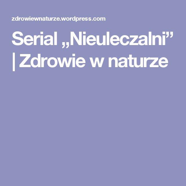 """Serial """"Nieuleczalni""""   Zdrowie w naturze"""