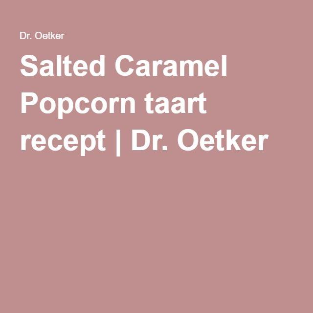 Salted Caramel Popcorn taart recept | Dr. Oetker
