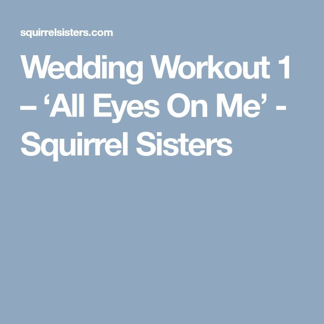 Wedding Workout 1 – 'All Eyes On Me' - Squirrel Sisters