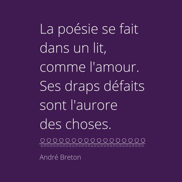 """""""La poésie se fait dans un lit, comme l'amour. Ses draps défaits sont l'aurore des choses."""" André Breton"""