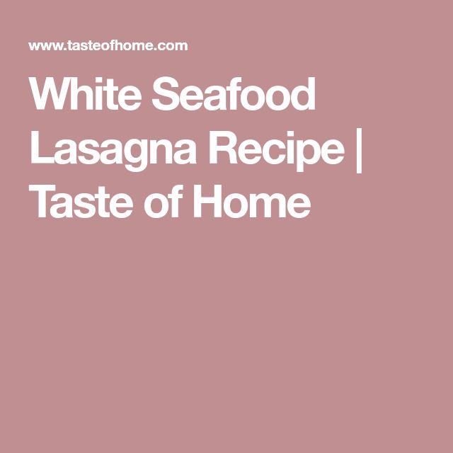 White Seafood Lasagna Recipe | Taste of Home