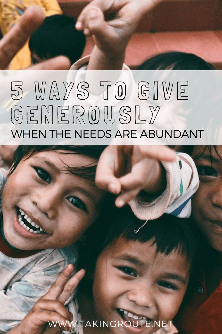 5 Ways to Give Generously When the Needs are Abundant - Taking Route