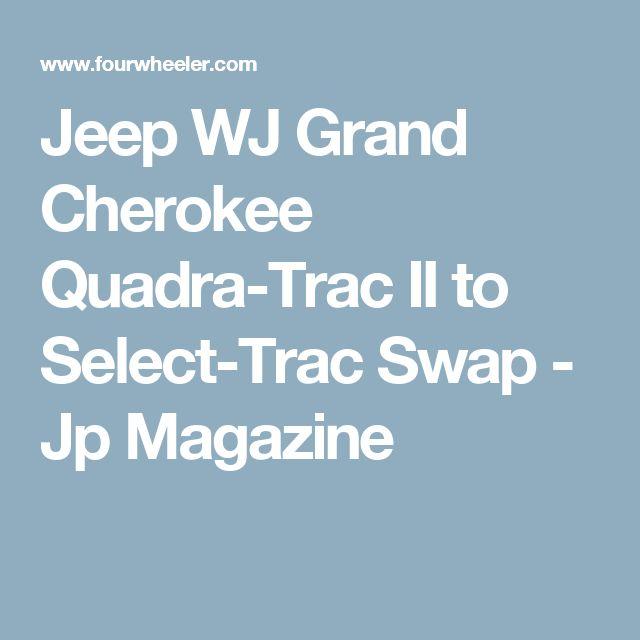 Jeep WJ Grand Cherokee Quadra-Trac II to Select-Trac Swap - Jp Magazine