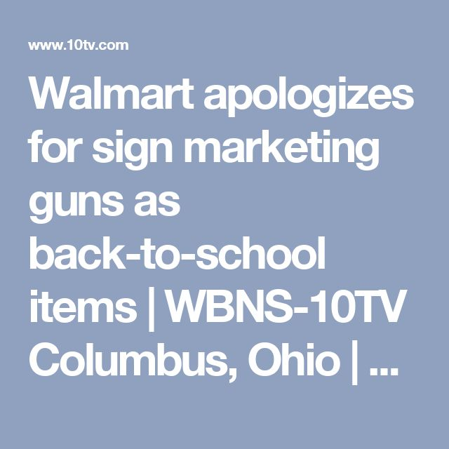 Walmart apologizes for sign marketing guns as back-to-school items | WBNS-10TV Columbus, Ohio | Columbus News, Weather & Sports