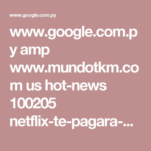 www.google.com.py amp www.mundotkm.com us hot-news 100205 netflix-te-pagara-por-viajar-y-subir-fotos-a-instagram amp