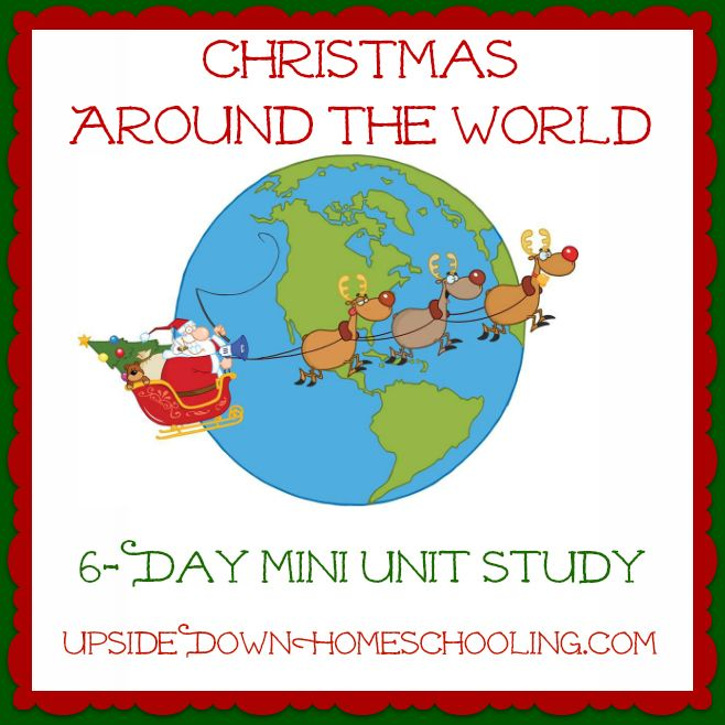 Learning about Christmas Around the World {6-Day Mini Unit Study} from Upside Down Homeschooling