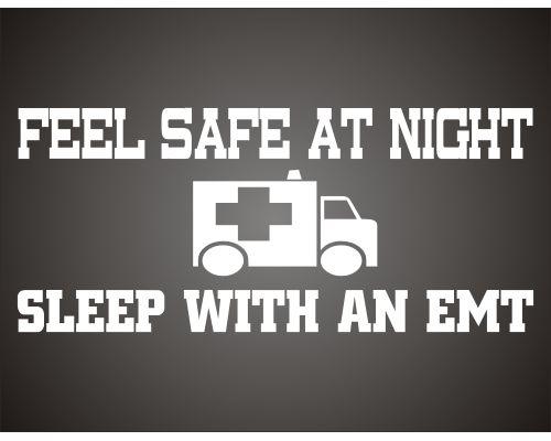 sleep with an emt   Feel Safe Tonight, Sleep With an EMT -EMS