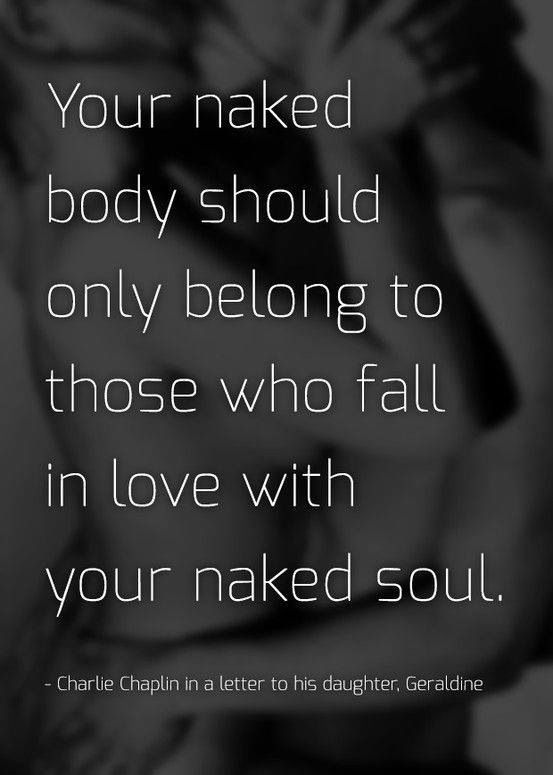Your naked body should only belong to those who fall in love with your naked…