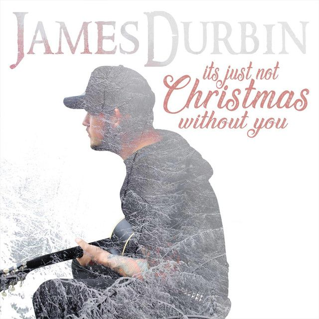 It S Just Not Christmas Without You A Song By James Durbin On Spotify James Durbin James Without You