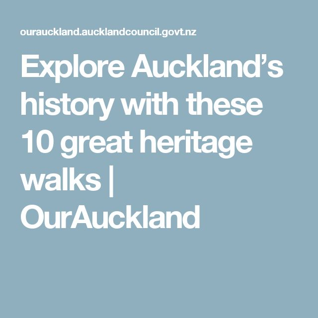 Explore Auckland's history with these 10 great heritage walks | OurAuckland