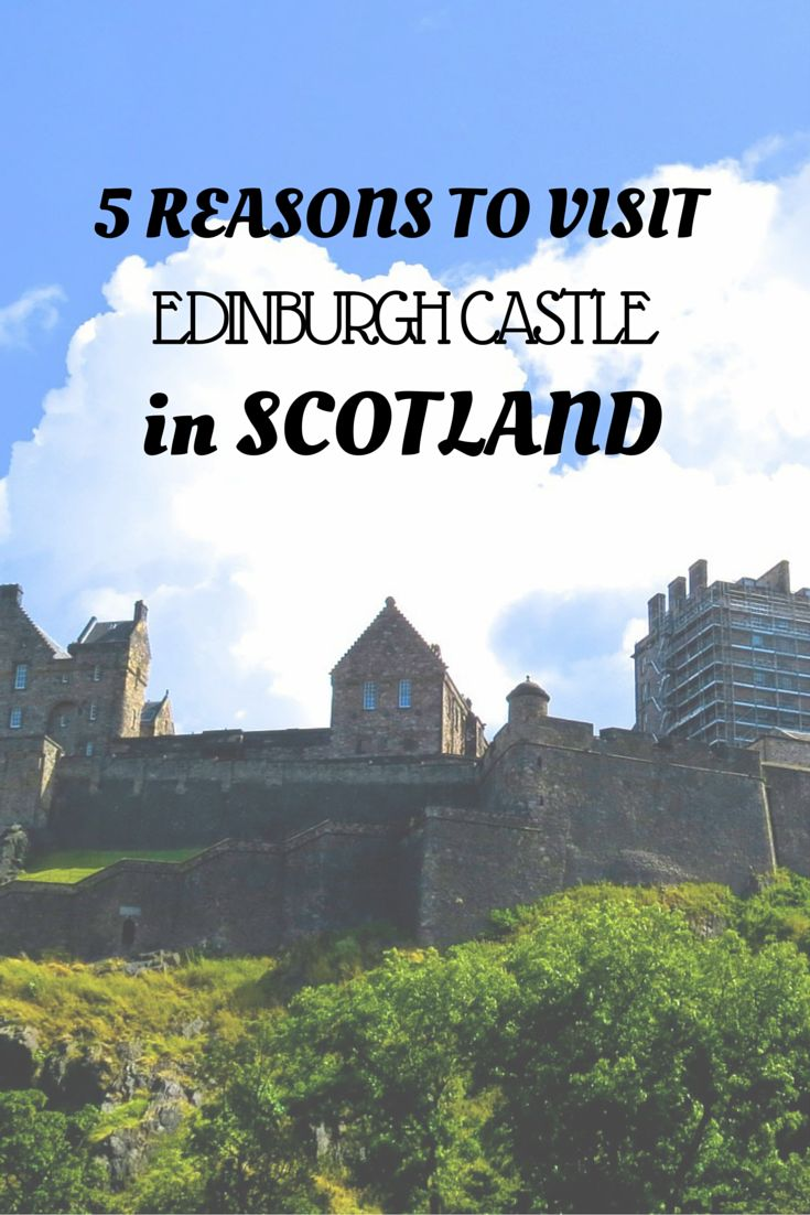5 Reasons To Visit Edinburgh Castle In Scotland