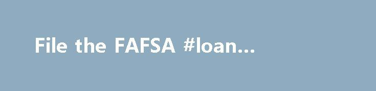 File the FAFSA #loan #company http://loan.remmont.com/file-the-fafsa-loan-company/  #fafsa student loans # CATEGORIES This is an advertisement FEATURED ARTICLES This step-by-step guide provides a tutorial overview of completing the Free Application for Federal Student Aid (FAFSA). It is based on the bestselling book, Filing the FAFSA . Students must satisfy several requirements before being eligible to receive federal student aid. These include citizenship…The post File the FAFSA #loan…