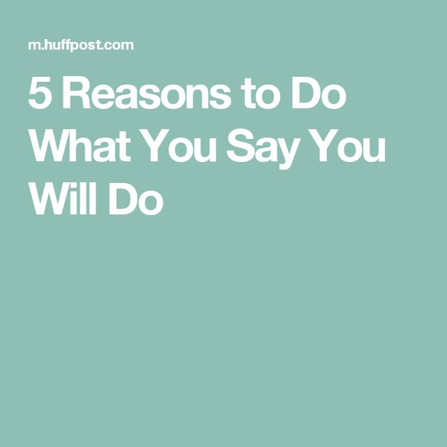 5 Reasons to Do What You Say You Will Do