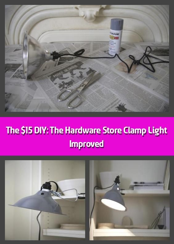 The $15 DIY: The Hardware Store Clamp Light Improved ...