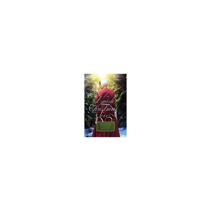 Amish Christmas Love : Four Novellas (Paperback) (Beth Wiseman & Amy Clipston & Kelly Irvin & Ruth Reid)