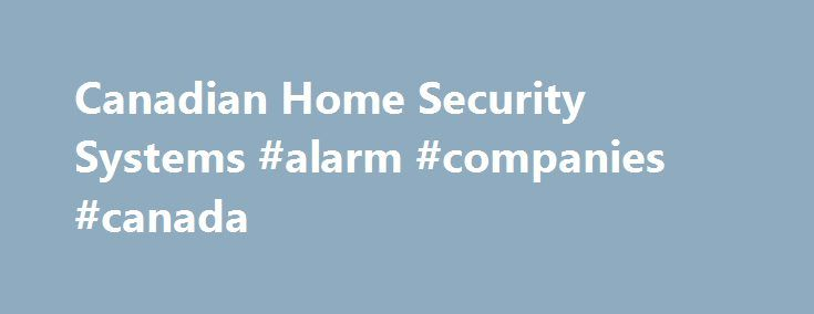 Canadian Home Security Systems #alarm #companies #canada http://invest.nef2.com/canadian-home-security-systems-alarm-companies-canada/  # Alarm Monitoring and Home Security for Canadians At HomeSecuritySystems.ca we know the importance of having a safe home. What began as personal research to find the best alarm system, resulted in comprehensive project looking at all aspects of home security. We breaks down these safety steps. A secure home is something everyone deserves. Protecting Your…