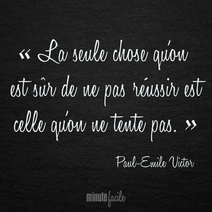 """"""" La seule chose qu'on est sûr de ne pas réussir est celle qu'on ne tente pas. """" Paul-Emile Victor #Citation #QuoteOfTheDay - Minutefacile.com"""