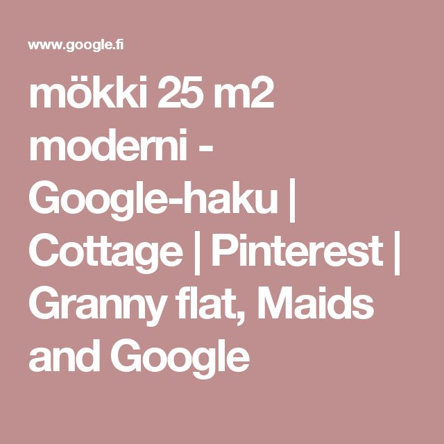 mökki 25 m2 moderni - Google-haku | Cottage | Pinterest | Granny flat, Maids and Google